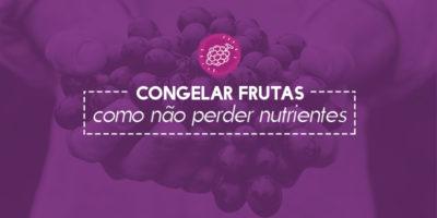 Congelar-frutas-como-não-perder-nutrientes
