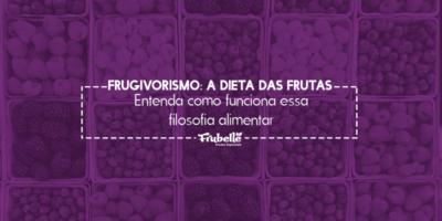 Frugivorismo-A-dieta-das-Frutas.-Entenda-Como-Funciona-Essa-Filosofia-Alimentar