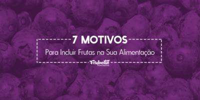 Frubelle—03-09—7-Motivos-Para-Incluir-Frutas- (1)
