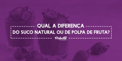 05-11-Qual-a-Diferença-do-Suco-Natural-ou-de-Polpa-de-Fruta